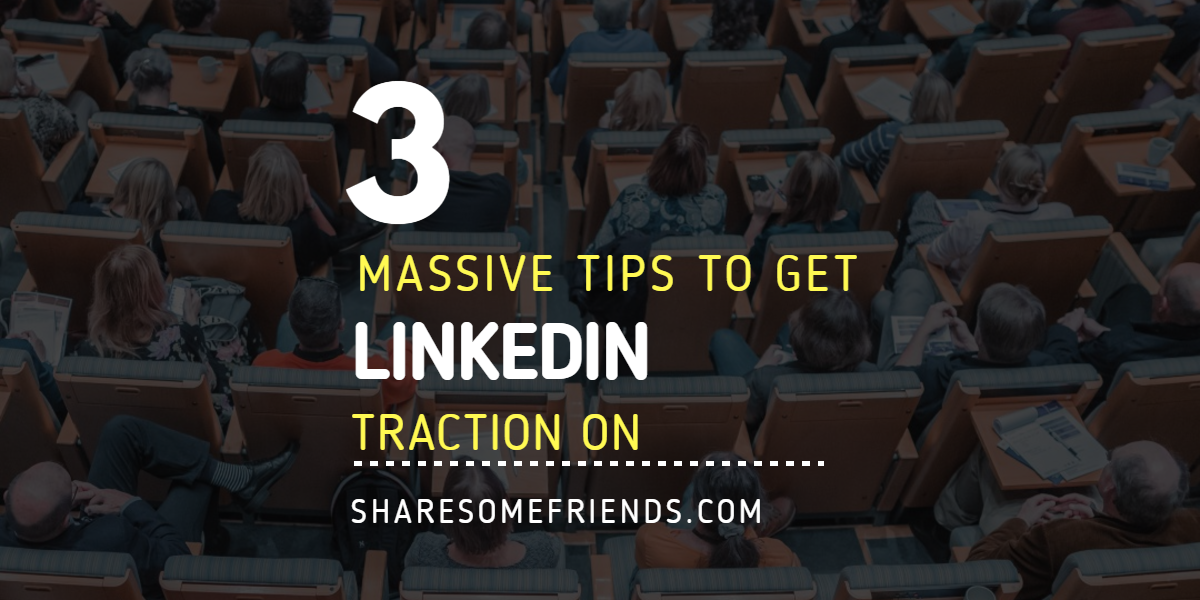 3 Tips to Get Massive Traction on Linkedin