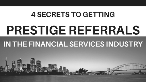4 Secrets to Getting Referrals in the Financial Services Industry